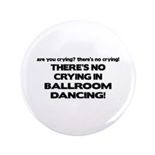 "There's No Crying Ballroom 3.5"" Button"