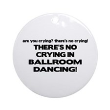 There's No Crying Ballroom Ornament (Round)
