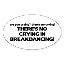 There's No Crying Breakdancing Oval Decal