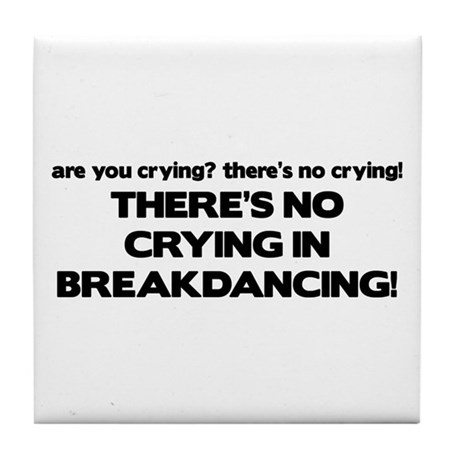 There's No Crying Breakdancing Tile Coaster