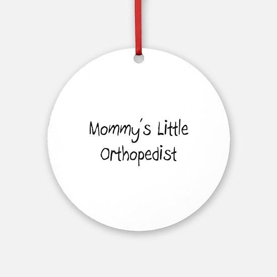 Mommy's Little Orthopedist Ornament (Round)