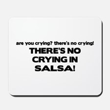 There's No Crying Salsa Mousepad