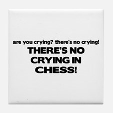 There's No Crying in Chess Tile Coaster