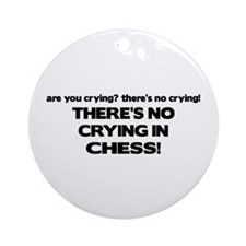 There's No Crying in Chess Ornament (Round)
