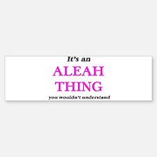 It's an Aleah thing, you wouldn Bumper Bumper Bumper Sticker