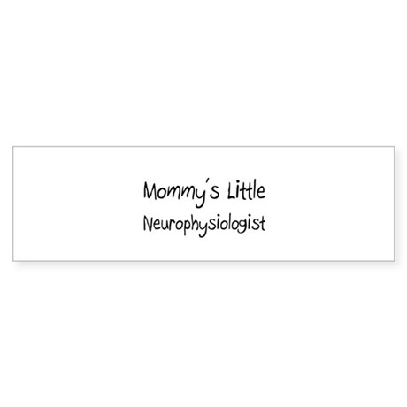 Mommy's Little Neurophysiologist Bumper Sticker