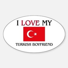 I Love My Turkish Boyfriend Oval Decal