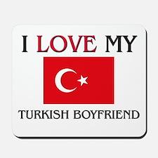 I Love My Turkish Boyfriend Mousepad