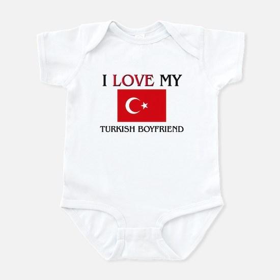 I Love My Turkish Boyfriend Infant Bodysuit