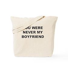 You were never my boyfriend Tote Bag