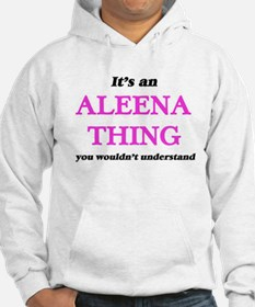 It's an Aleena thing, you wouldn&#3 Sweatshirt