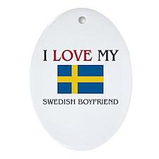 I Love My Swedish Boyfriend Oval Ornament