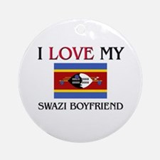 I Love My Swazi Boyfriend Ornament (Round)