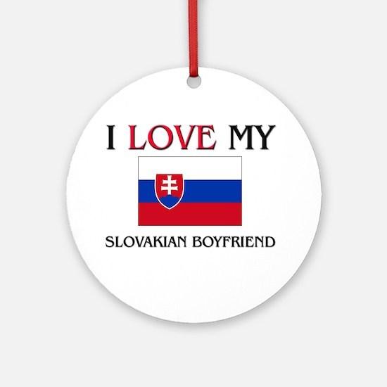 I Love My Slovakian Boyfriend Ornament (Round)
