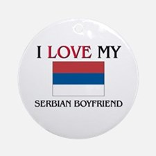 I Love My Serbian Boyfriend Ornament (Round)