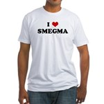 I Love SMEGMA Fitted T-Shirt