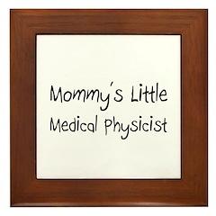Mommy's Little Medical Physicist Framed Tile