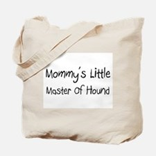 Mommy's Little Master Of Hound Tote Bag