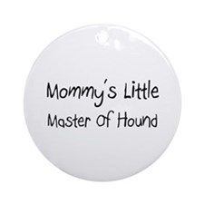 Mommy's Little Master Of Hound Ornament (Round)
