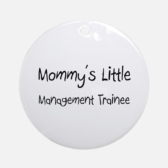 Mommy's Little Management Trainee Ornament (Round)
