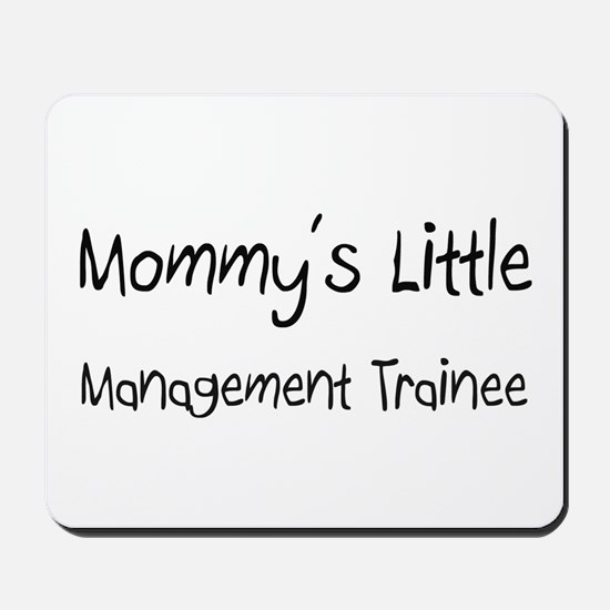 Mommy's Little Management Trainee Mousepad