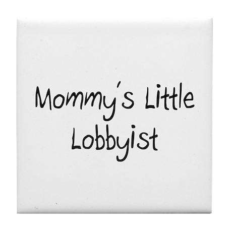 Mommy's Little Lobbyist Tile Coaster