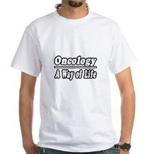 """Oncology: A Way of Life"" Shirt"