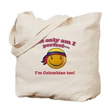 Not only am I perfect I'm Colombian too! Tote Bag