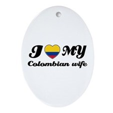 I love my Colombian Wife Oval Ornament