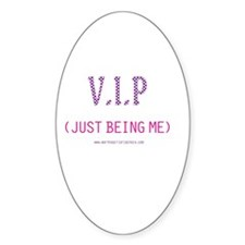 V.I.P. Just Being Me! Oval Decal