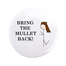"BRING THE MULLET BACK 3.5"" Button"