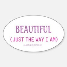 Beautiful Just The Way I Am! Oval Decal