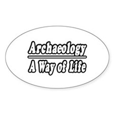 """Archaeology: A Way of Life"" Oval Decal"