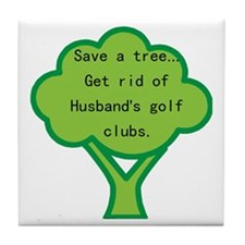 Save a Tree (husband) Tile Coaster