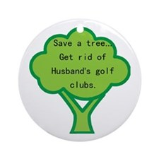 Save a Tree (husband) Ornament (Round)