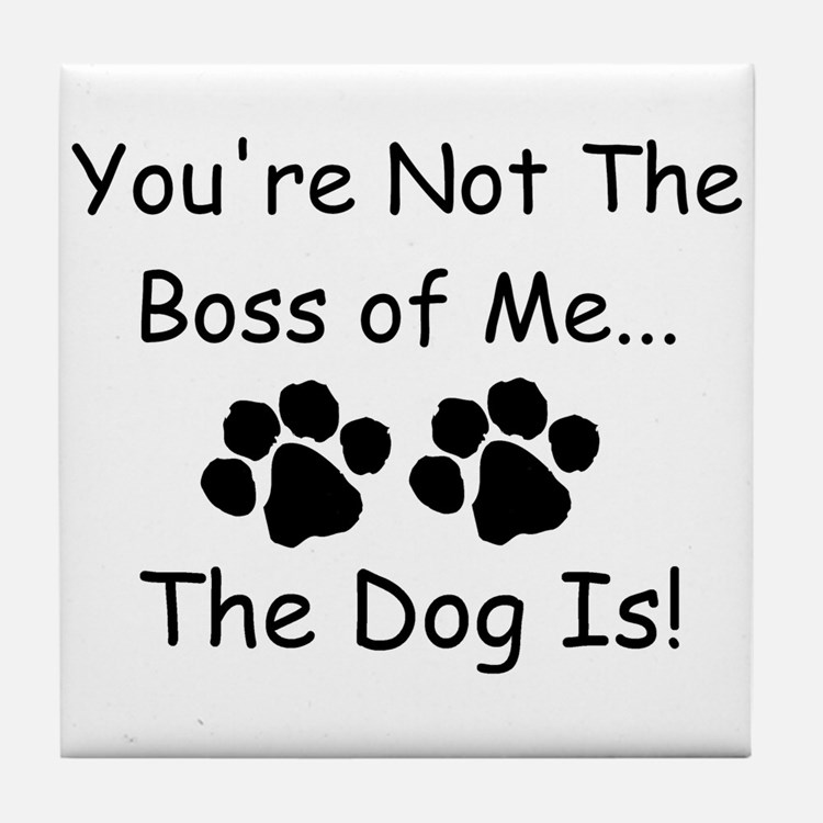 You're Not The Boss of Me Tile Coaster