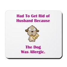 Got Rid of Husband (dog) Mousepad