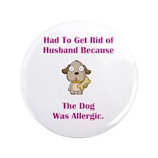 "Got Rid of Husband (dog) 3.5"" Button"