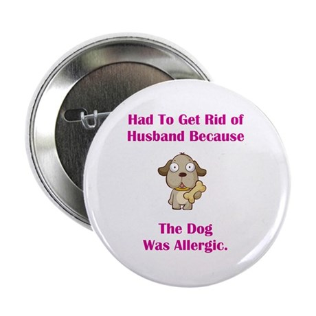 "Got Rid of Husband (dog) 2.25"" Button (10 pack)"