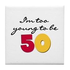 Too Young to be 50 Tile Coaster