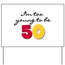 Too Young to be 50 Yard Sign