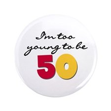 """Too Young to be 50 3.5"""" Button"""