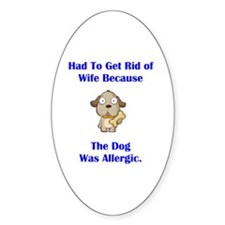 Got Rid of Wife (dog) Oval Decal
