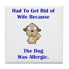 Got Rid of Wife (dog) Tile Coaster
