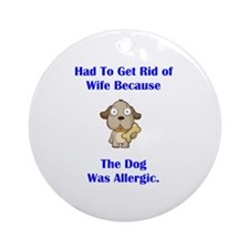 Got Rid of Wife (dog) Ornament (Round)
