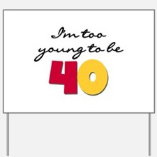 Too Young to be 40 Yard Sign