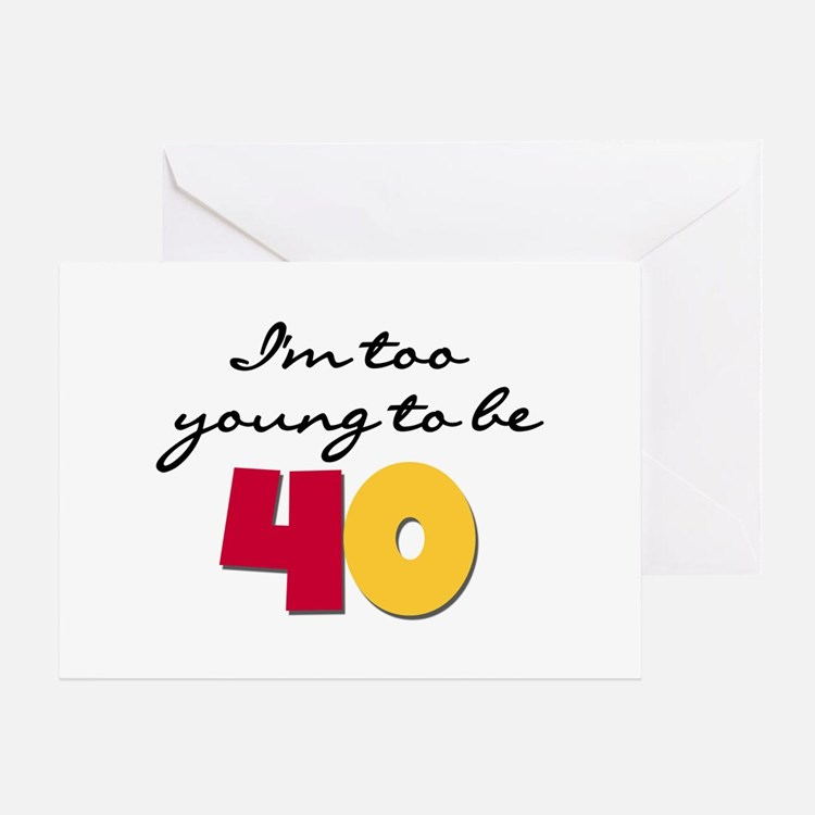 Too Young to be 40 Greeting Card