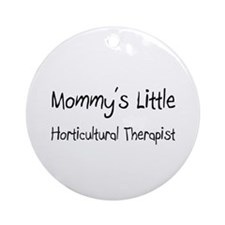 Mommy's Little Horticultural Therapist Ornament (R