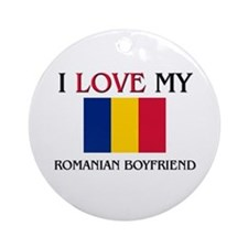 I Love My Romanian Boyfriend Ornament (Round)