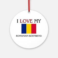 I Love My Romanian Boyfriend Ornament (Round)